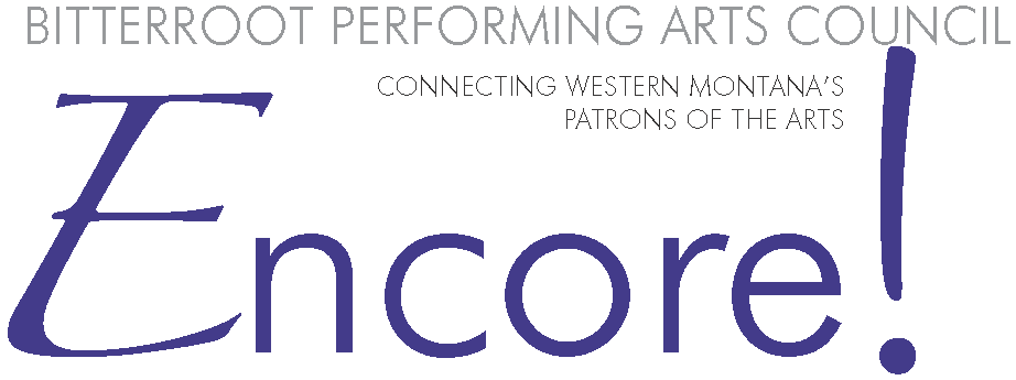 Encore! Newsletter - Bitterroot Performing Arts Council, Connecting Western Montana's Patrons of the Arts